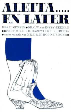 Merens, drs. D. / Essen-Zeeman, dr. C.W. van / Hazewinkel-Suringa, prof.mr.dr. D. / Rood-de Boer, mr.dr. M. (red.) - Aletta?.. en later