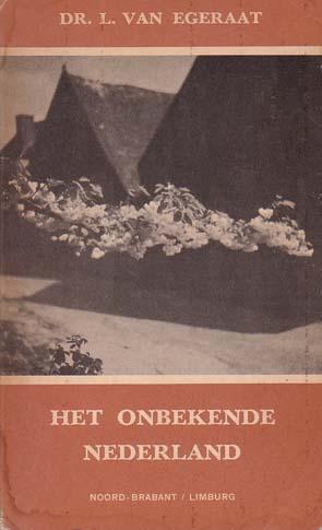 Egeraat, Dr. L. van - Het onbekende Nederland. Deel 1. Noord-Brabant Limburg