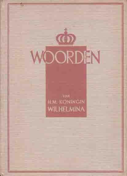 Wilhelmina, H.M. Koningin - Woorden van H.M. Koningin Wilhelmina