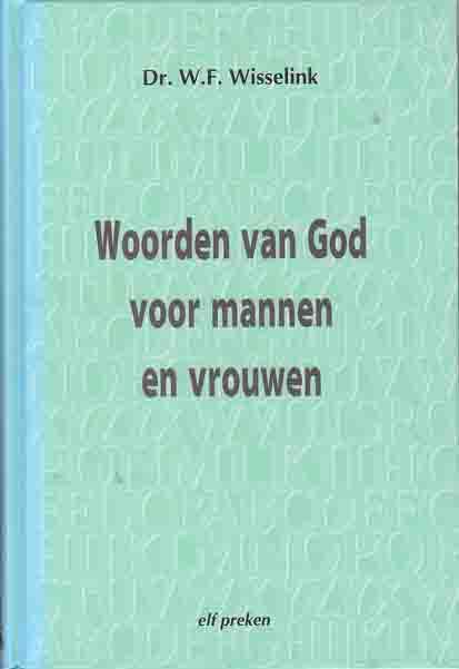 Wisselink, Dr. W.F. - Woorden van God voor mannen en vrouwen. Elf preken