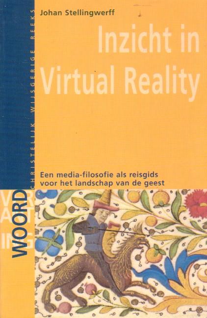 Stellingwerff, Dr. J. - Inzicht in Virtual Reality. Een mediafilosofie als reisgids voor het landschap van de geest