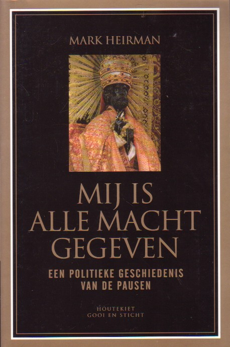 Heirman, Mark - Mij is alle macht gegeven. Een politieke geschiedenis van de pausen
