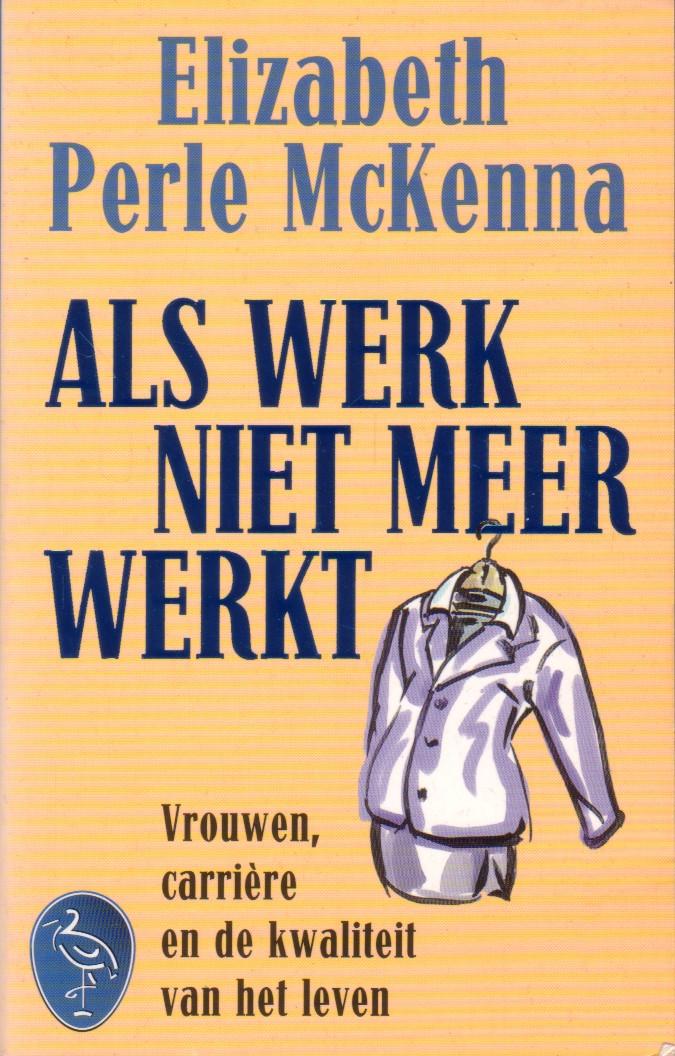 McKenna, Elizabeth Perle - Als werk niet meer werkt. Vrouwen, carrière en de kwaliteit van het leven